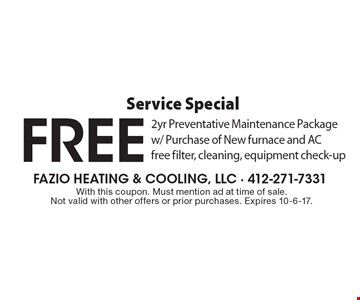 Service Special FREE 2yr Preventative Maintenance Package w/ Purchase of New furnace and AC, free filter, cleaning, equipment check-up. With this coupon. Must mention ad at time of sale. Not valid with other offers or prior purchases. Expires 10-6-17.