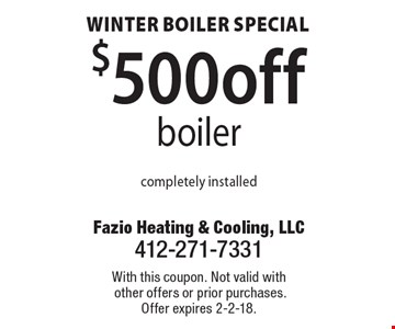 Winter Boiler Special. $500 off boiler completely installed. With this coupon. Not valid with other offers or prior purchases. Offer expires 2-2-18.