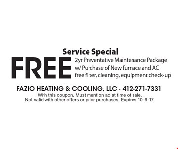 Service Special - FREE 2yr Preventative Maintenance Package w/ Purchase of New furnace and AC, free filter, cleaning, equipment check-up. With this coupon. Must mention ad at time of sale. Not valid with other offers or prior purchases. Expires 10-6-17.
