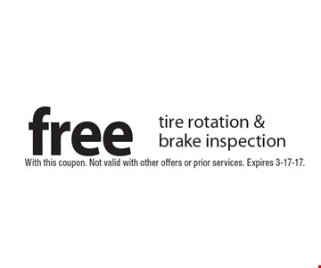 free tire rotation & brake inspection. With this coupon. Not valid with other offers or prior services. Expires 3-17-17.
