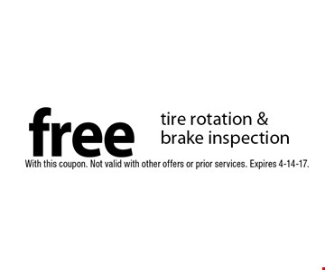 Free tire rotation & brake inspection. With this coupon. Not valid with other offers or prior services. Expires 4-14-17.