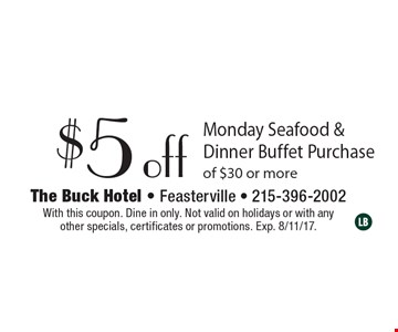 $5 off Monday Seafood & Dinner Buffet Purchase of $30 or more. With this coupon. Dine in only. Not valid on holidays or with any other specials, certificates or promotions. Exp. 8/11/17.