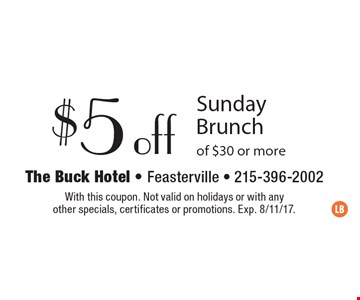 $5 off Sunday Brunch of $30 or more. With this coupon. Not valid on holidays or with any other specials, certificates or promotions. Exp. 8/11/17.