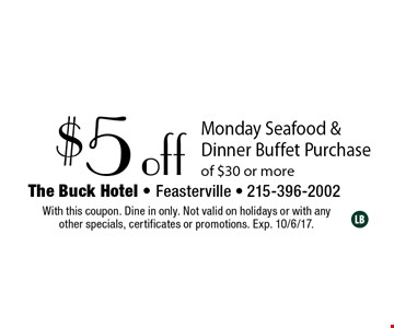 $5 off Monday Seafood & Dinner Buffet Purchase of $30 or more. With this coupon. Dine in only. Not valid on holidays or with any other specials, certificates or promotions. Exp. 10/6/17.