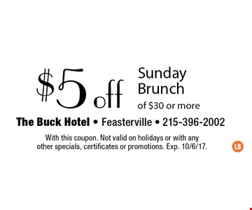 $5 off Sunday Brunch of $30 or more. With this coupon. Not valid on holidays or with any other specials, certificates or promotions. Exp. 10/6/17.