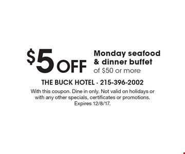 $5 OFF Monday seafood & dinner buffet of $50 or more. With this coupon. Dine in only. Not valid on holidays or with any other specials, certificates or promotions. Expires 12/8/17.
