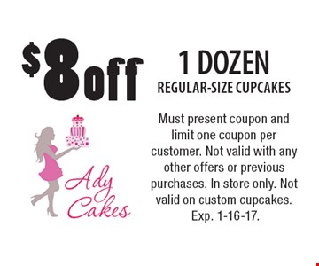 $8 off 1 DOZEN REGULAR-SIZE CUPCAKES. Must present coupon and limit one coupon per customer. Not valid with any other offers or previous purchases. In store only. Not valid on custom cupcakes. Exp. 1-16-17.