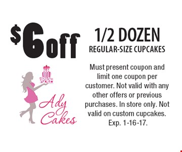 $6 off 1/2 DOZEN REGULAR-SIZE CUPCAKES. Must present coupon and limit one coupon per customer. Not valid with any other offers or previous purchases. In store only. Not valid on custom cupcakes. Exp. 1-16-17.