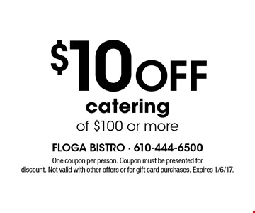 $10 Off catering of $100 or more. One coupon per person. Coupon must be presented for discount. Not valid with other offers or for gift card purchases. Expires 1/6/17.