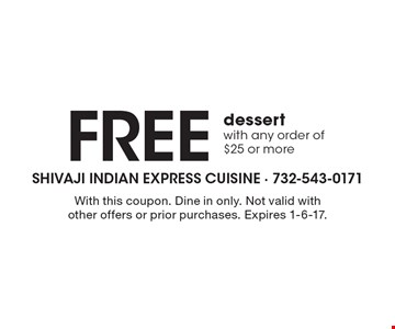 Free dessert with any order of $25 or more. With this coupon. Dine in only. Not valid with other offers or prior purchases. Expires 1-6-17.