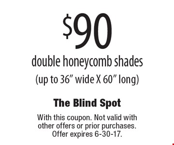 $90 double honeycomb shades (up to 36