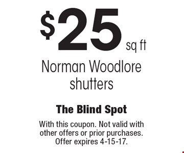 $25 sq ft Norman Woodlore shutters. With this coupon. Not valid with other offers or prior purchases. Offer expires 4-15-17.
