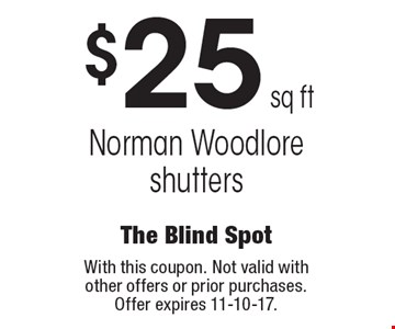 $25 sq ft Norman Woodlore shutters. With this coupon. Not valid with other offers or prior purchases. Offer expires 11-10-17.