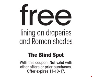 free lining on draperies and Roman shades. With this coupon. Not valid with other offers or prior purchases. Offer expires 11-10-17.