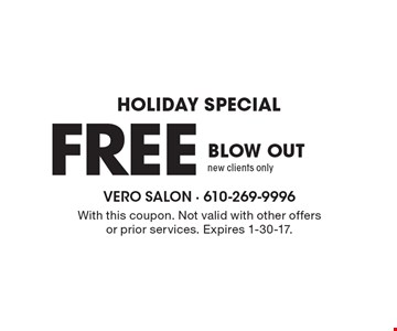 HOLIDAY SPECIAL. FREE BLOW OUT, new clients only. With this coupon. Not valid with other offers or prior services. Expires 1-30-17.