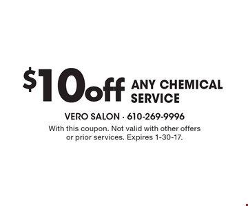 $10 off ANY CHEMICAL SERVICE. With this coupon. Not valid with other offers or prior services. Expires 1-30-17.