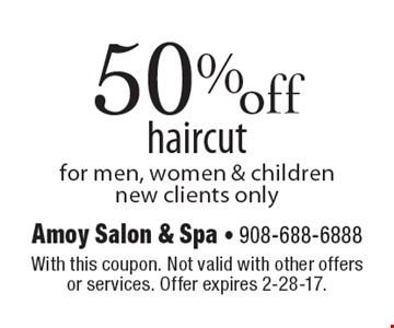 50% off haircut for men, women & children. New clients only. With this coupon. Not valid with other offers or services. Offer expires 2-28-17.