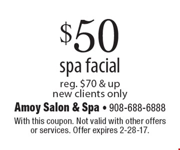$50 spa facial reg. $70 & up. New clients only. With this coupon. Not valid with other offers or services. Offer expires 2-28-17.