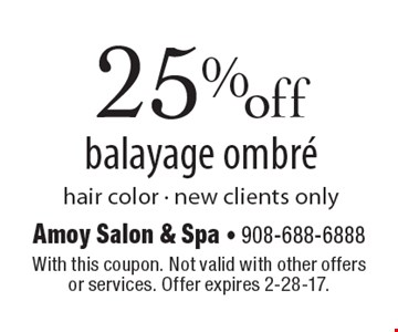 25% off balayage ombre hair color. New clients only. With this coupon. Not valid with other offers or services. Offer expires 2-28-17.