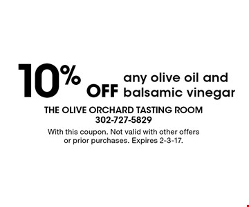 10% off any olive oil and balsamic vinegar. With this coupon. Not valid with other offers or prior purchases. Expires 2-3-17.