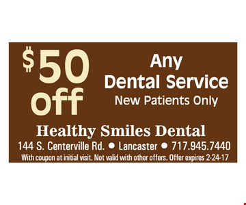 $50 off any Dental Service. New patients only. With coupon at initial visit. Not valid with other offers. Offer expires 2-24-17.