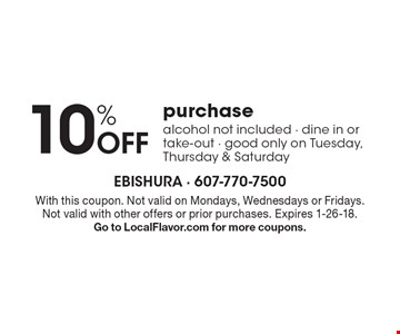 10% Off purchase, alcohol not included - dine in or take-out - good only on Tuesday, Thursday & Saturday. With this coupon. Not valid on Mondays, Wednesdays or Fridays. Not valid with other offers or prior purchases. Expires 1-26-18. Go to LocalFlavor.com for more coupons.