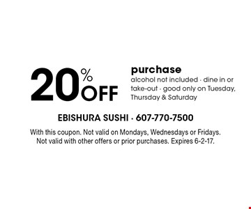 20% off purchase alcohol not included. Dine in or take-out. Good only on Tuesday, Thursday & Saturday. With this coupon. Not valid on Mondays, Wednesdays or Fridays. Not valid with other offers or prior purchases. Expires 6-2-17.