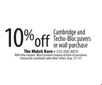 10% off Cambridge and Techo-Bloc pavers or wall purchase. With this coupon. Must present coupon at time of purchase. Cannot be combined with other offers. Exp. 2-1-17.