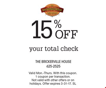 15% off your total check. Valid Mon.-Thurs. With this coupon. 1 coupon per transaction. Not valid with other offers or on holidays. Offer expires 3-31-17. SL