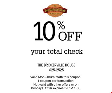 10% OFF your total check. Valid Mon.-Thurs. With this coupon. 1 coupon per transaction.  Not valid with other offers or on holidays. Offer expires 5-31-17. SL