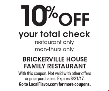 10% OFF your total check, restaurant only, mon-thurs only. With this coupon. Not valid with other offers or prior purchases. Expires 8/31/17. Go to LocalFlavor.com for more coupons.
