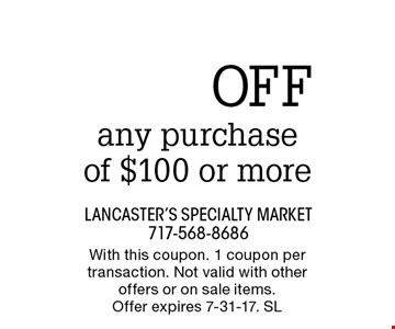 $10 OFF any purchase of $100 or more. With this coupon. 1 coupon per transaction. Not valid with other offers or on sale items. Offer expires 7-31-17. SL