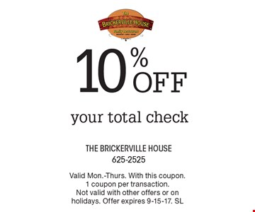 10% off your total check. Valid Mon.-Thurs. With this coupon. 1 coupon per transaction. Not valid with other offers or on holidays. Offer expires 9-15-17. SL