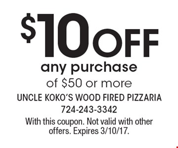 $10 Off any purchase of $50 or more. With this coupon. Not valid with other offers. Expires 3/10/17.