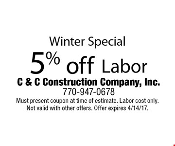 Winter Special. 5% off Labor. Must present coupon at time of estimate. Labor cost only. Not valid with other offers. Offer expires 4/14/17.
