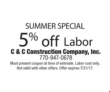 SUMMER SPECIAL 5% off Labor. Must present coupon at time of estimate. Labor cost only. Not valid with other offers. Offer expires 7/21/17.