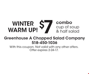 WINTER WARM UP! $7 combo. Cup of soup & half salad. With this coupon. Not valid with any other offers. Offer expires 2-24-17.