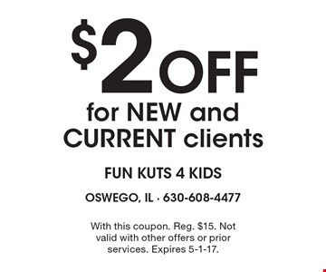 $2 Off for NEW and CURRENT clients. With this coupon. Reg. $15. Not valid with other offers or prior services. Expires 5-1-17.