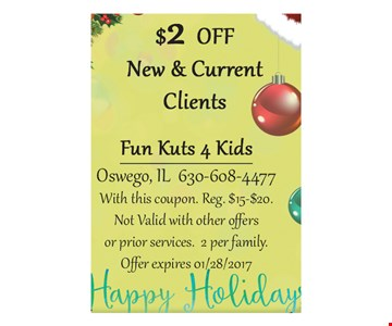 $2 off new & current Clients. With this coupon. Reg. $15-$20. Not valid with other offers or prior services. 2 per family. Offer expires 01/28/2018.
