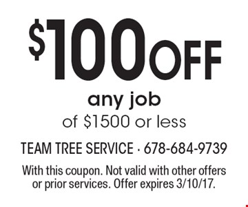 $100 Off any job of $1500 or less. With this coupon. Not valid with other offers or prior services. Offer expires 3/10/17.