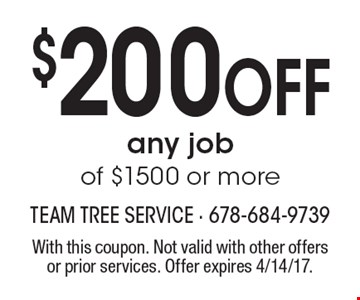 $200 Off any job of $1500 or more. With this coupon. Not valid with other offers or prior services. Offer expires 4/14/17.