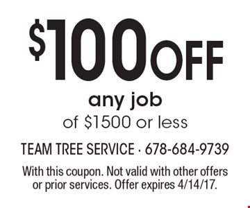$100 Off any job of $1500 or less. With this coupon. Not valid with other offers or prior services. Offer expires 4/14/17.