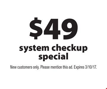 $49 system checkup special. New customers only. Please mention this ad. Expires 3/10/17.