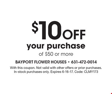 $10 Off your purchase of $50 or more. With this coupon. Not valid with other offers or prior purchases. In-stock purchases only. Expires 6-16-17. Code: CLMY173