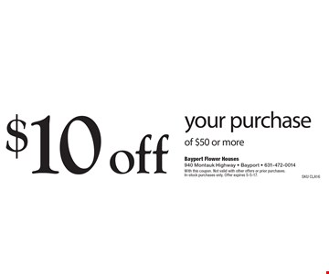 $10 off your purchase of $50 or more. With this coupon. Not valid with other offers or prior purchases. In-stock purchases only. Offer expires 5-5-17. SKU CLA161