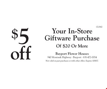 $5 off Your In-Store Giftware Purchase Of $20 Or More. Not valid on past purchases or with other offers. Expires 10/8/17.