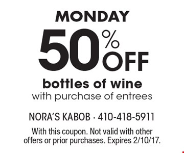 monday 50% Off bottles of wine with purchase of entrees. With this coupon. Not valid with other offers or prior purchases. Expires 2/10/17.