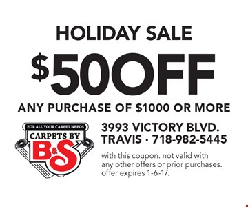 HOLIDAY SALE! $50 off any purchase of $1000 or more. with this coupon. not valid with any other offers or prior purchases. offer expires 1-6-17.