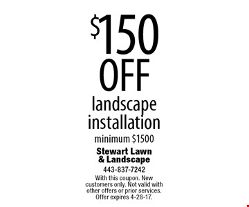 $150 OFF landscape installation minimum $1500. With this coupon. New customers only. Not valid with other offers or prior services. Offer expires 4-28-17.