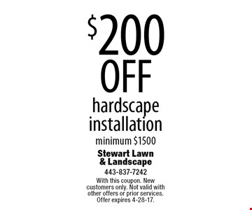 $200 OFF hardscape installation minimum $1500. With this coupon. New customers only. Not valid with other offers or prior services. Offer expires 4-28-17.